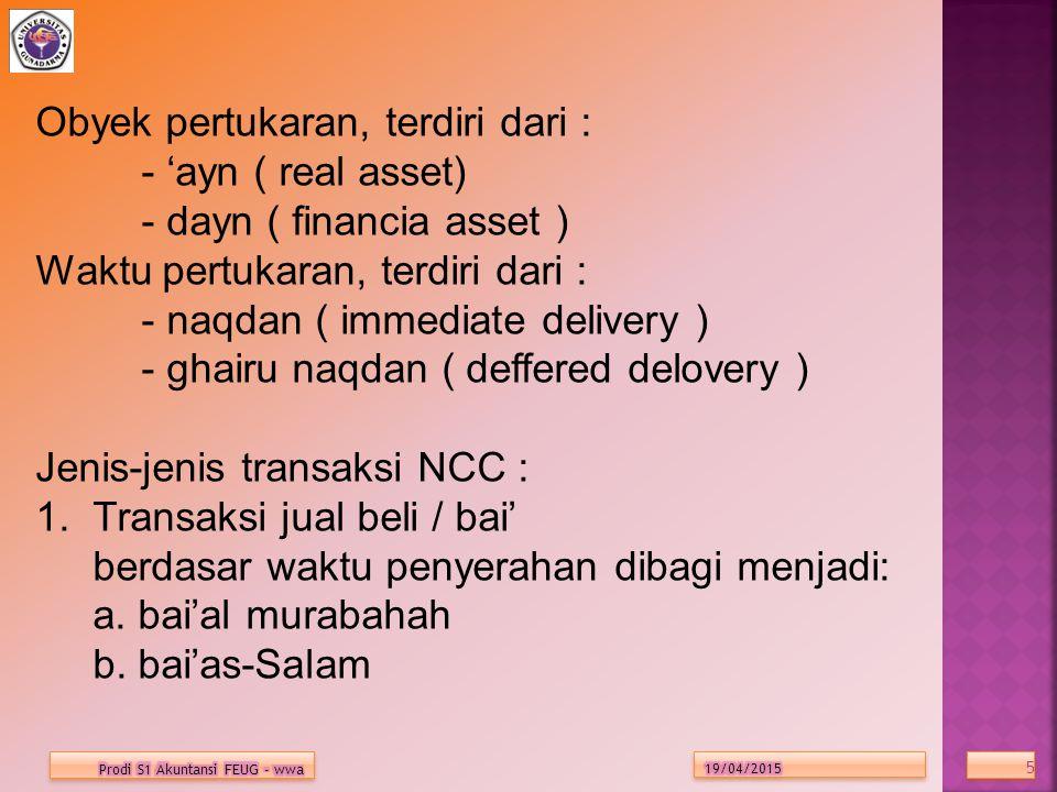 5 5 Obyek pertukaran, terdiri dari : - 'ayn ( real asset) - dayn ( financia asset ) Waktu pertukaran, terdiri dari : - naqdan ( immediate delivery ) -