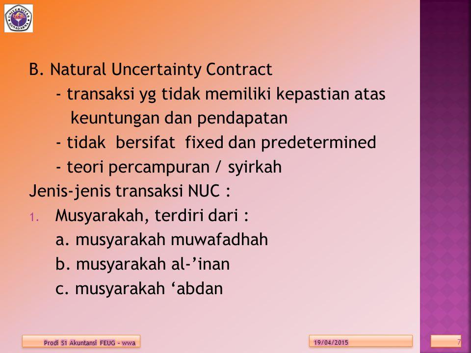 B. Natural Uncertainty Contract - transaksi yg tidak memiliki kepastian atas keuntungan dan pendapatan - tidak bersifat fixed dan predetermined - teor