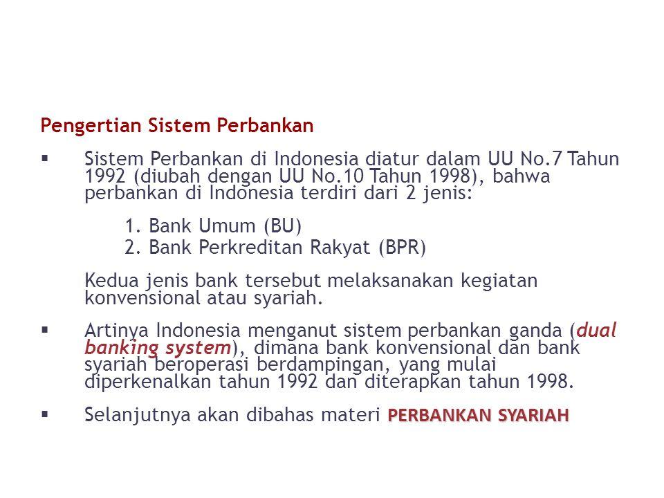 Pengertian Sistem Perbankan  Sistem Perbankan di Indonesia diatur dalam UU No.7 Tahun 1992 (diubah dengan UU No.10 Tahun 1998), bahwa perbankan di Indonesia terdiri dari 2 jenis: 1.