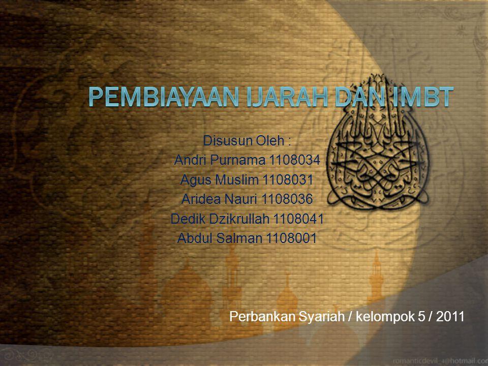 Disusun Oleh : Andri Purnama 1108034 Agus Muslim 1108031 Aridea Nauri 1108036 Dedik Dzikrullah 1108041 Abdul Salman 1108001 Perbankan Syariah / kelomp