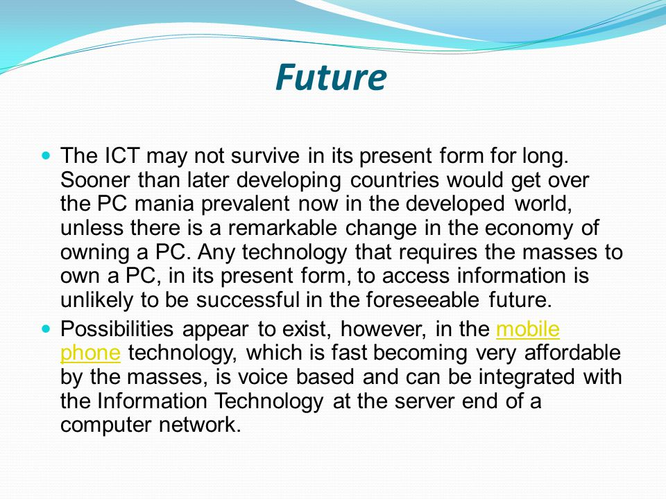 Future The ICT may not survive in its present form for long.