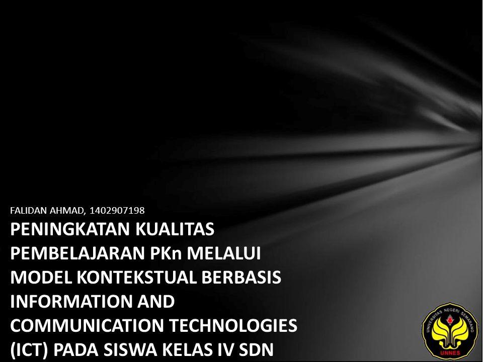 FALIDAN AHMAD, 1402907198 PENINGKATAN KUALITAS PEMBELAJARAN PKn MELALUI MODEL KONTEKSTUAL BERBASIS INFORMATION AND COMMUNICATION TECHNOLOGIES (ICT) PADA SISWA KELAS IV SDN JLAMPRANG KECAMATAN BAWANG KABUPATEN BATANG