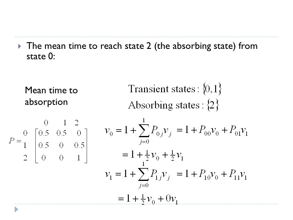  The mean time to reach state 2 (the absorbing state) from state 0: Mean time to absorption