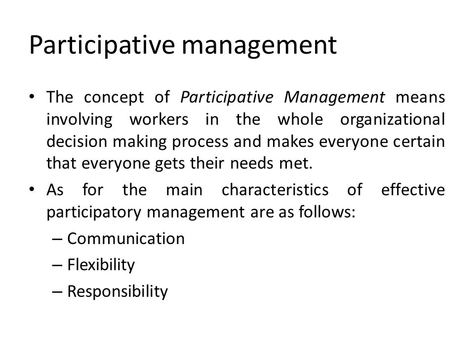 Participative management The concept of Participative Management means involving workers in the whole organizational decision making process and makes
