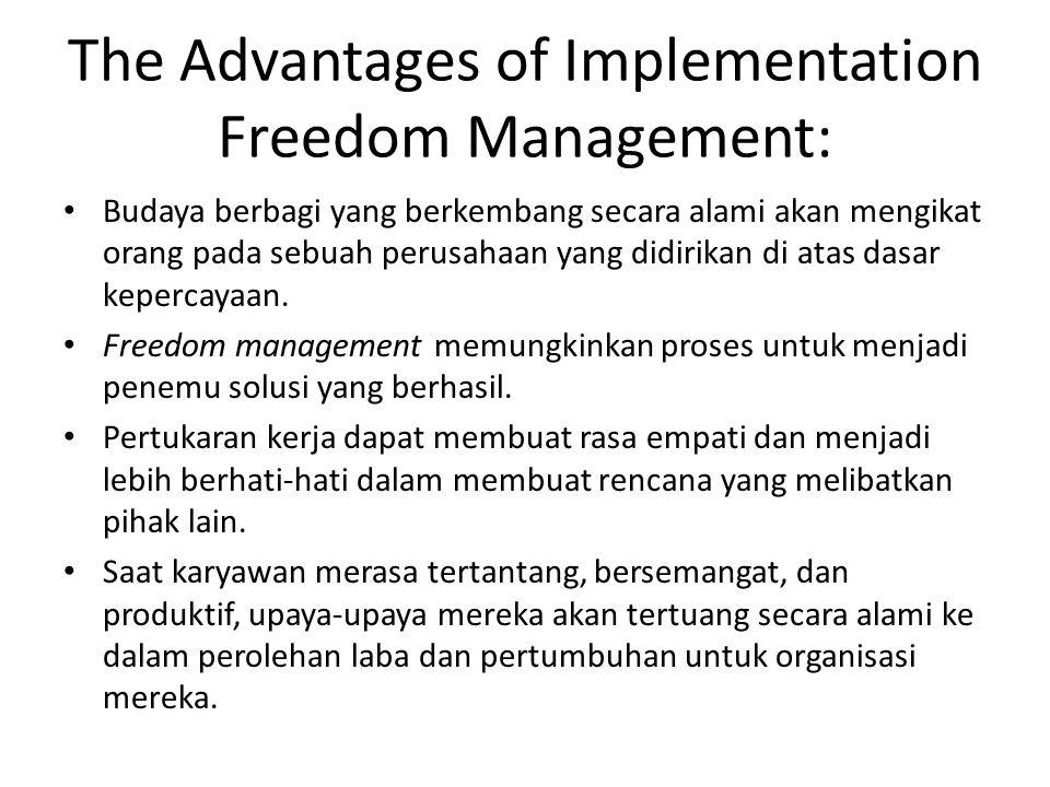 The Advantages of Implementation Freedom Management: Budaya berbagi yang berkembang secara alami akan mengikat orang pada sebuah perusahaan yang didir