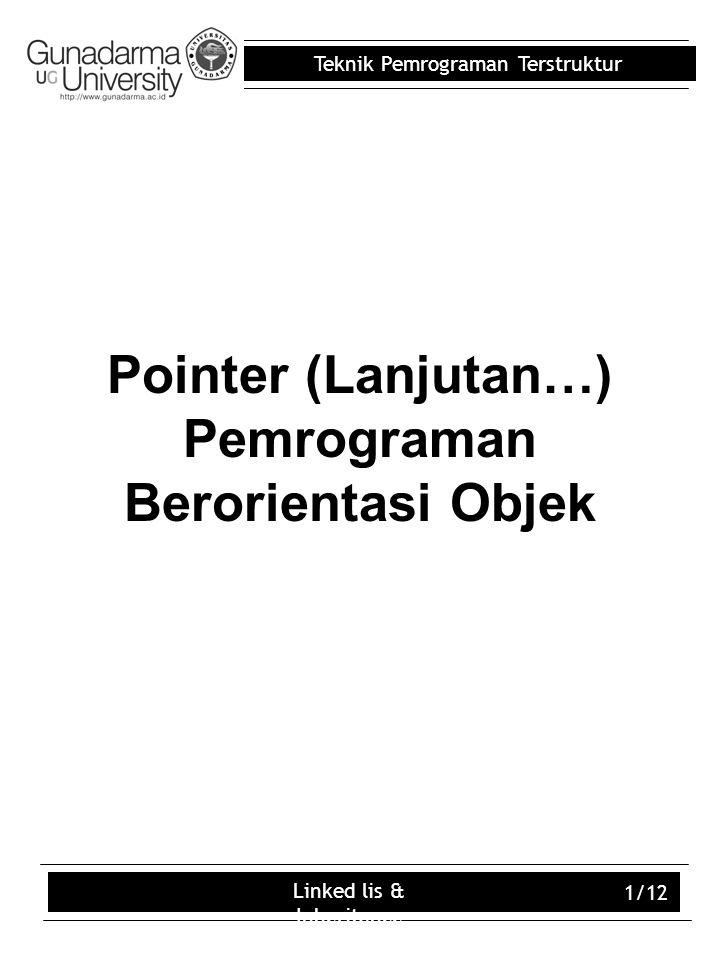 Teknik Pemrograman Terstruktur Linked lis & Inheritance 1/12 Pointer (Lanjutan…) Pemrograman Berorientasi Objek