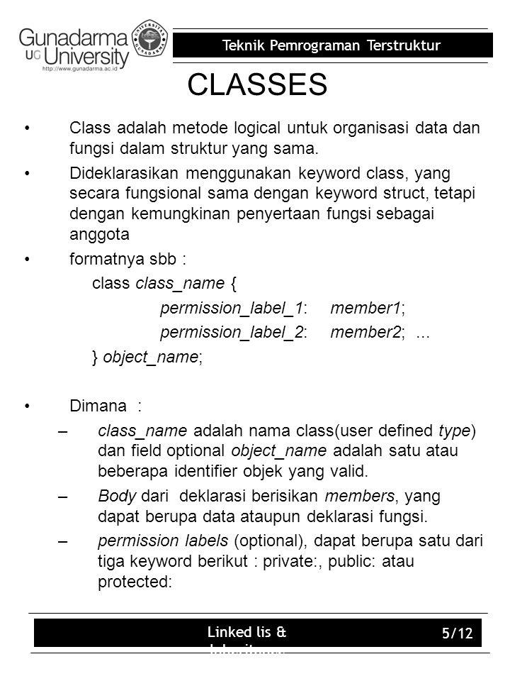 Teknik Pemrograman Terstruktur Linked lis & Inheritance 5/12 CLASSES Class adalah metode logical untuk organisasi data dan fungsi dalam struktur yang sama.