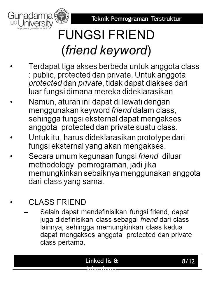Teknik Pemrograman Terstruktur Linked lis & Inheritance 8/12 FUNGSI FRIEND (friend keyword) Terdapat tiga akses berbeda untuk anggota class : public, protected dan private.