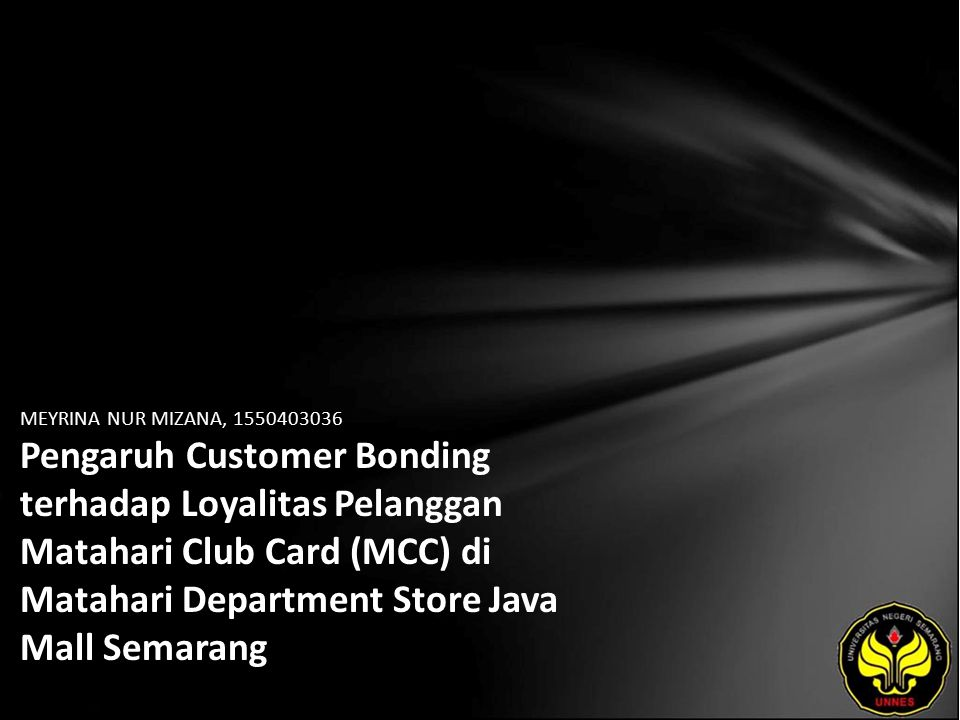 MEYRINA NUR MIZANA, 1550403036 Pengaruh Customer Bonding terhadap Loyalitas Pelanggan Matahari Club Card (MCC) di Matahari Department Store Java Mall