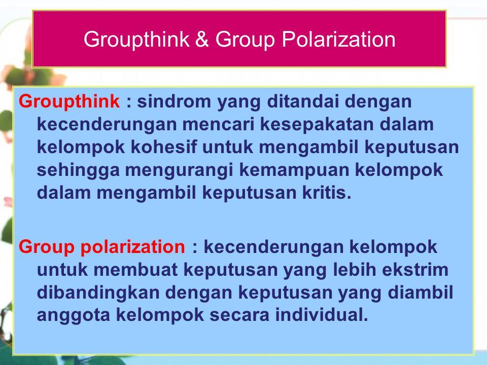 Kelebihan dan kekurangan pengambilan keputusan kelompok Kelebihan : -Pengetahuan dan pengalaman lbh luas -Diterima semua anggota -Sangat mungkin dikritik, dibahas -Masalah dapat dibagi pada anggota Kekurangan : -Lambat -Menciptakan konflik intragroup -Potensial tjd groupthink dan group polarization -Anggota tertentu dpt mendominasi keputusan (misal pimpinan)
