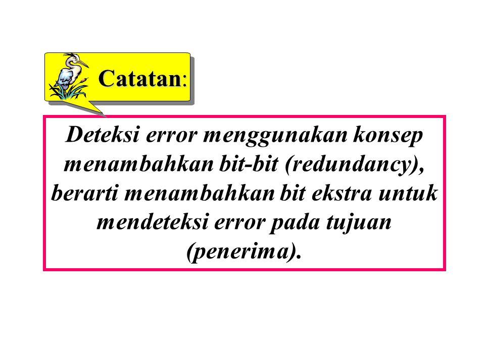Deteksi error menggunakan konsep menambahkan bit-bit (redundancy), berarti menambahkan bit ekstra untuk mendeteksi error pada tujuan (penerima).