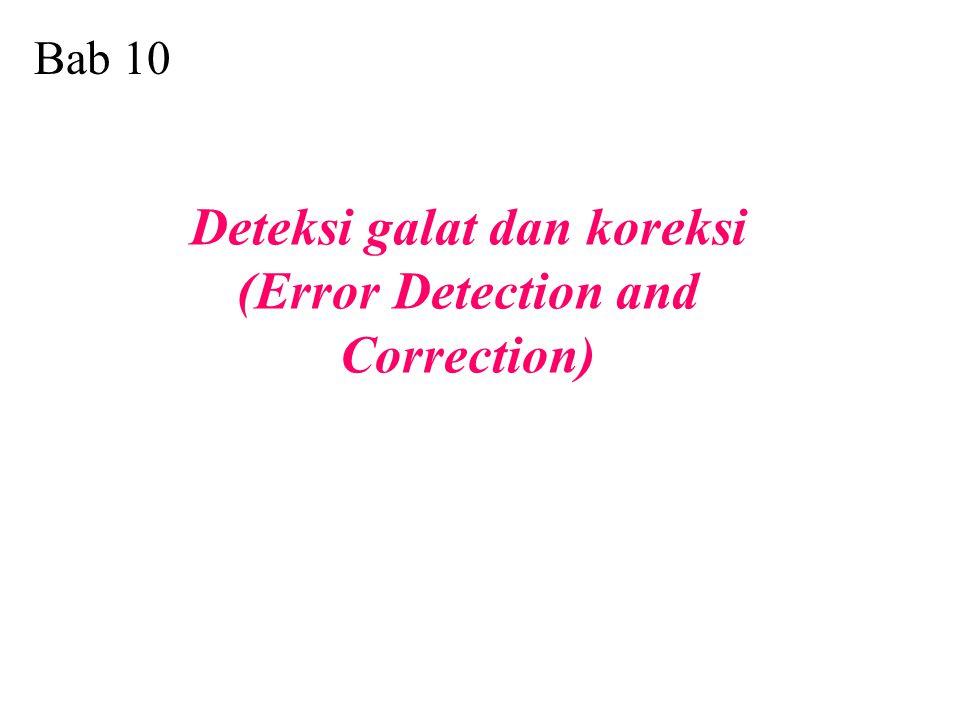 Bab 10 Deteksi galat dan koreksi (Error Detection and Correction)
