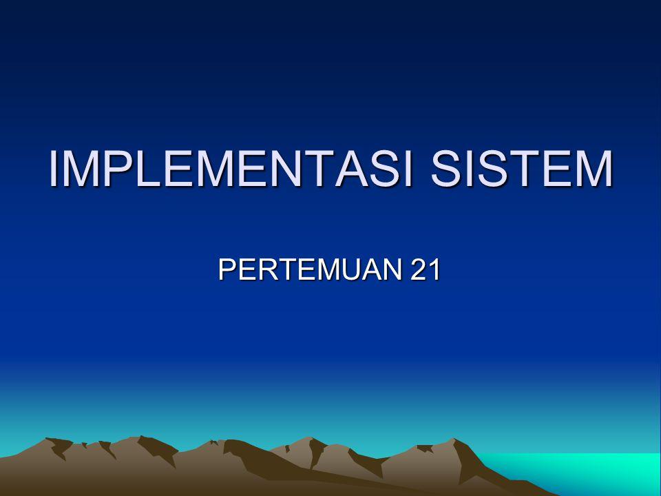 IMPLEMENTASI SISTEM Tahap implementasi sistem merupakan tahap meletakkan sistem supaya siap utk dioperasikan.