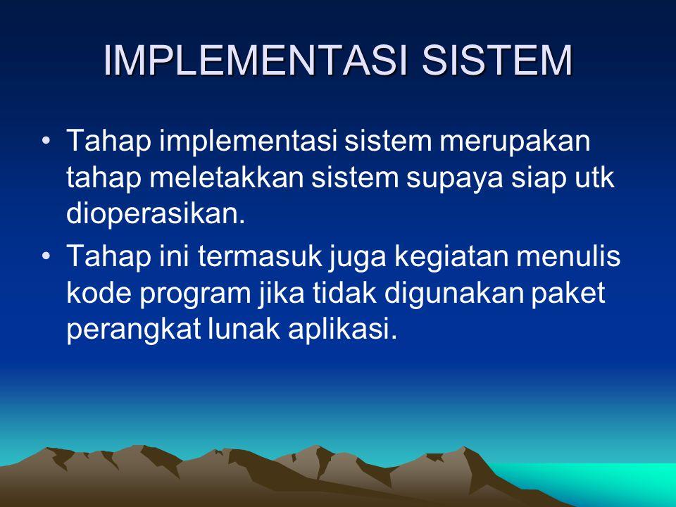 TAHAPAN IMPLEMENTASI SISTEM Terdapat 3 tahapan implementasi sistem yaitu: –Menerapkan rencana implementasi –Melakukan kegiatan implementasi –Tindak lanjut implementasi