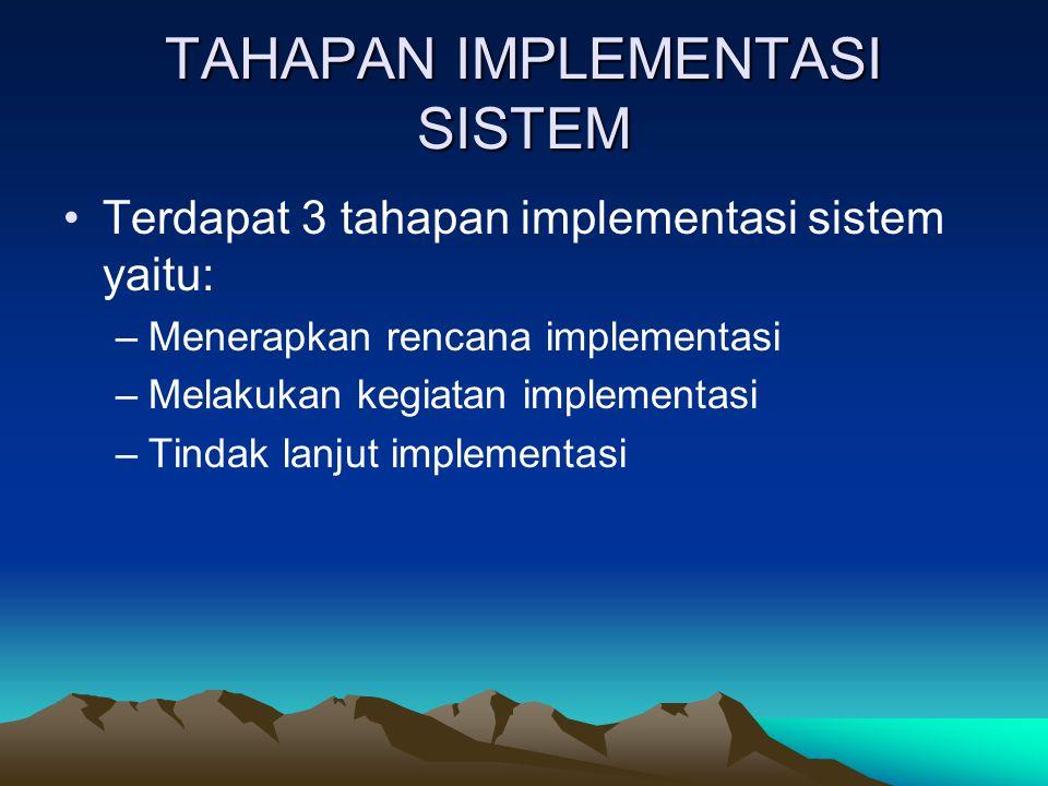 TAHAPAN IMPLEMENTASI SISTEM Terdapat 3 tahapan implementasi sistem yaitu: –Menerapkan rencana implementasi –Melakukan kegiatan implementasi –Tindak la