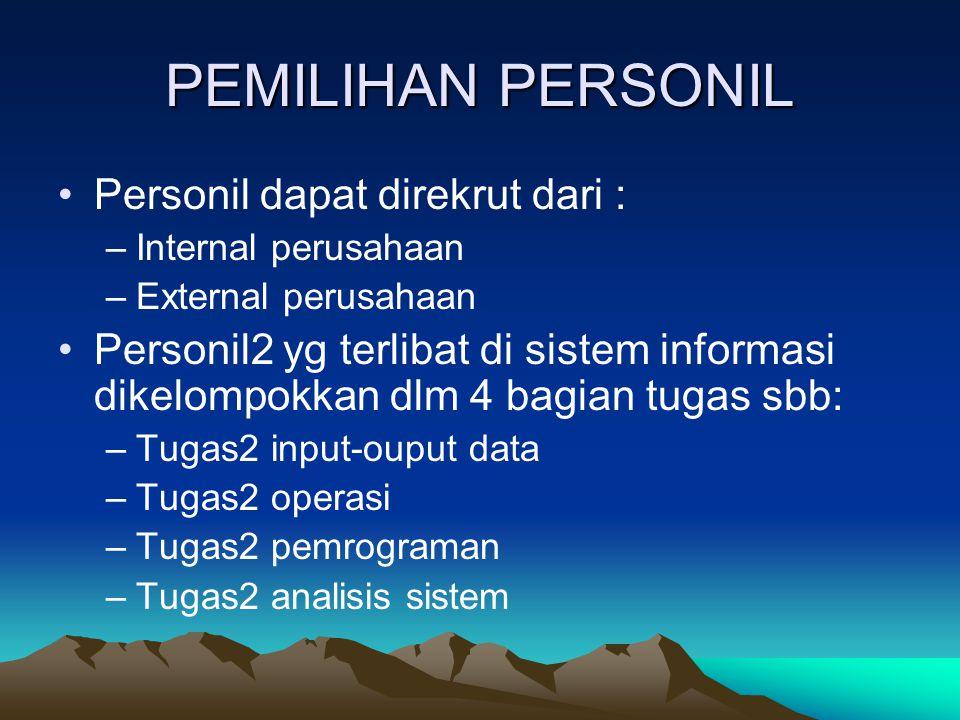 PEMILIHAN PERSONIL Personil dapat direkrut dari : –Internal perusahaan –External perusahaan Personil2 yg terlibat di sistem informasi dikelompokkan dl