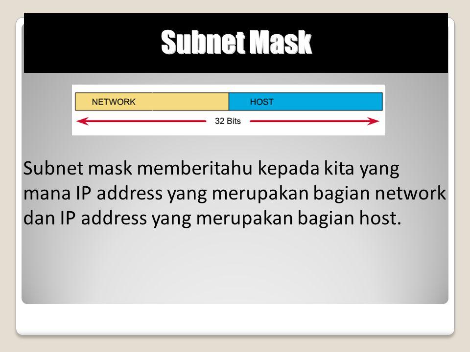 Subnet mask memberitahu kepada kita yang mana IP address yang merupakan bagian network dan IP address yang merupakan bagian host.