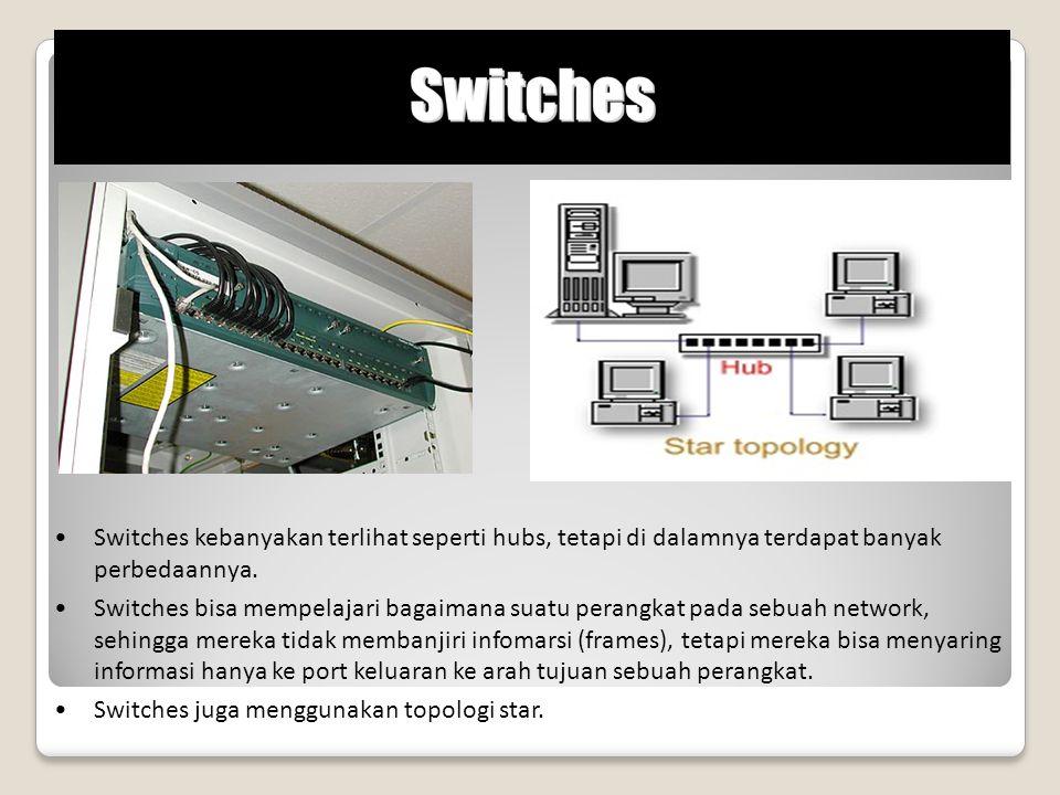 Switches kebanyakan terlihat seperti hubs, tetapi di dalamnya terdapat banyak perbedaannya. Switches bisa mempelajari bagaimana suatu perangkat pada s