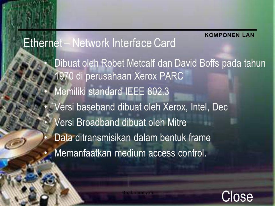 KOMPONEN LAN Rachmansyah Ethernet – Network Interface Card Dibuat oleh Robet Metcalf dan David Boffs pada tahun 1970 di perusahaan Xerox PARC Memiliki