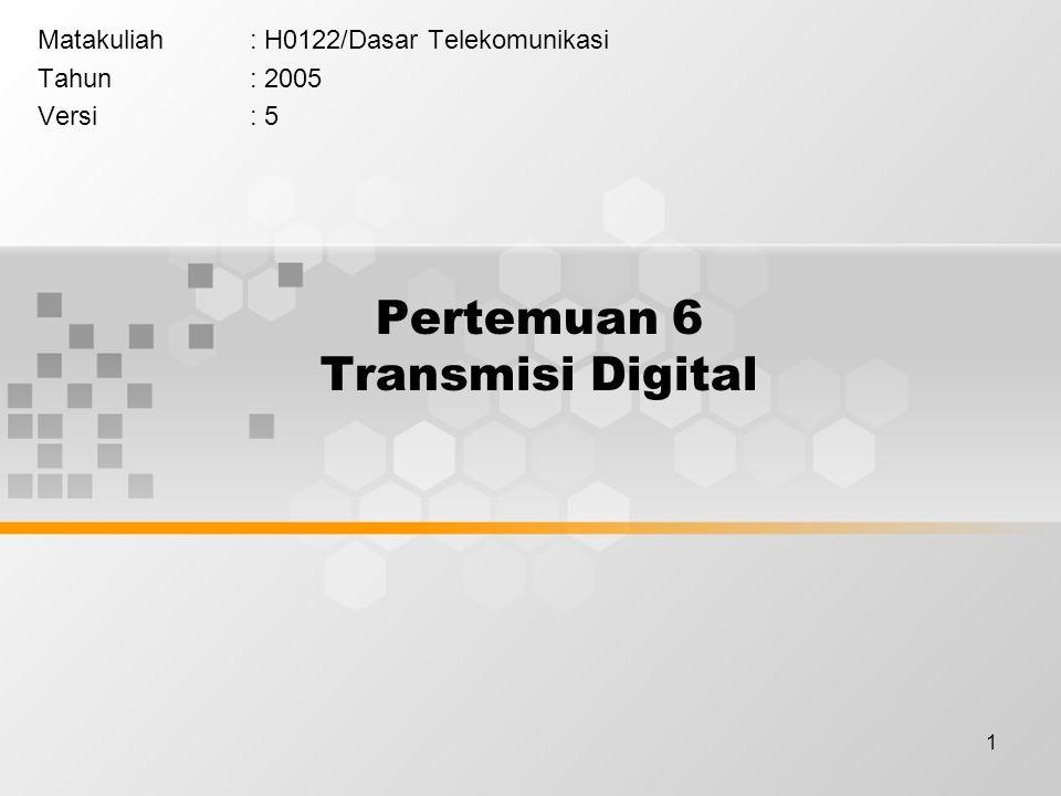 1 Pertemuan 6 Transmisi Digital Matakuliah: H0122/Dasar Telekomunikasi Tahun: 2005 Versi: 5