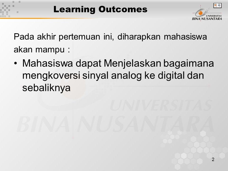 2 Learning Outcomes Pada akhir pertemuan ini, diharapkan mahasiswa akan mampu : Mahasiswa dapat Menjelaskan bagaimana mengkoversi sinyal analog ke digital dan sebaliknya