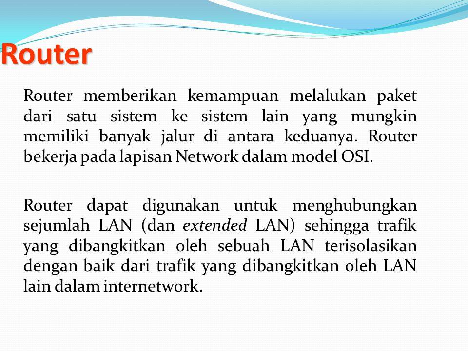 Router Router memberikan kemampuan melalukan paket dari satu sistem ke sistem lain yang mungkin memiliki banyak jalur di antara keduanya. Router beker