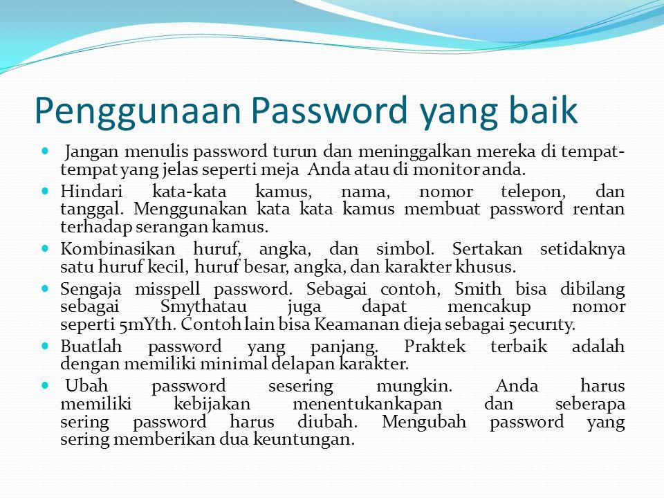 Penggunaan Password yang baik Jangan menulis password turun dan meninggalkan mereka di tempat- tempat yang jelas seperti meja Anda atau di monitor and