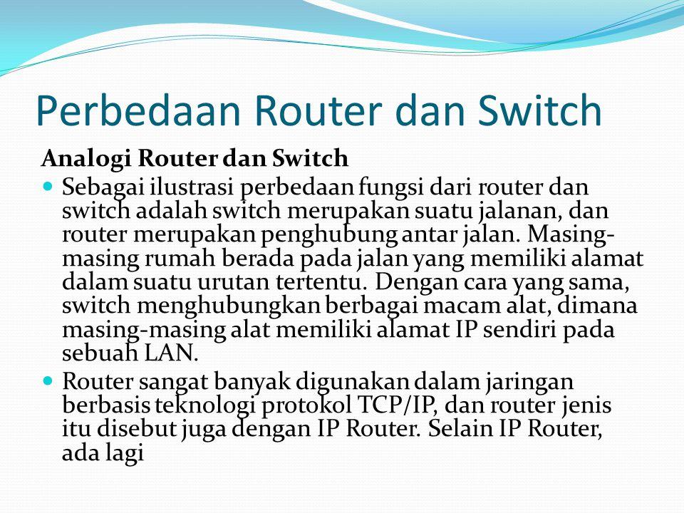 Perbedaan Router dan Switch Analogi Router dan Switch Sebagai ilustrasi perbedaan fungsi dari router dan switch adalah switch merupakan suatu jalanan,