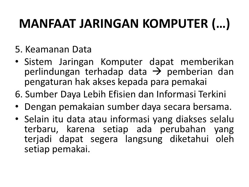 MANFAAT JARINGAN KOMPUTER (…) 5. Keamanan Data Sistem Jaringan Komputer dapat memberikan perlindungan terhadap data  pemberian dan pengaturan hak aks