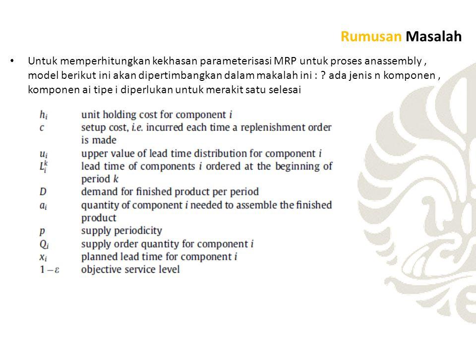 Rumusan Masalah Untuk memperhitungkan kekhasan parameterisasi MRP untuk proses anassembly, model berikut ini akan dipertimbangkan dalam makalah ini : .