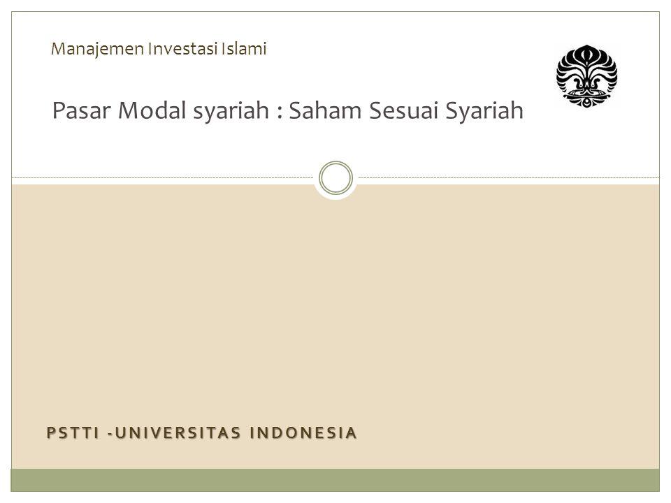 PSTTI -UNIVERSITAS INDONESIA Manajemen Investasi Islami Pasar Modal syariah : Saham Sesuai Syariah