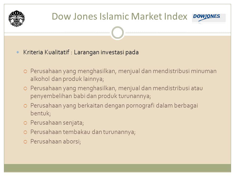 Dow Jones Islamic Market Index Kriteria Kualitatif : Larangan investasi pada  Perusahaan yang menghasilkan, menjual dan mendistribusi minuman alkohol dan produk lainnya;  Perusahaan yang menghasilkan, menjual dan mendistribusi atau penyembelihan babi dan produk turunannya;  Perusahaan yang berkaitan dengan pornografi dalam berbagai bentuk;  Perusahaan senjata;  Perusahaan tembakau dan turunannya;  Perusahaan aborsi;