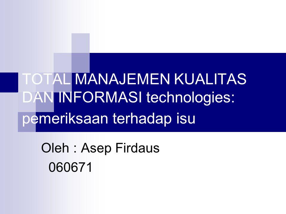 TOTAL MANAJEMEN KUALITAS DAN INFORMASI technologies: pemeriksaan terhadap isu Oleh : Asep Firdaus 060671