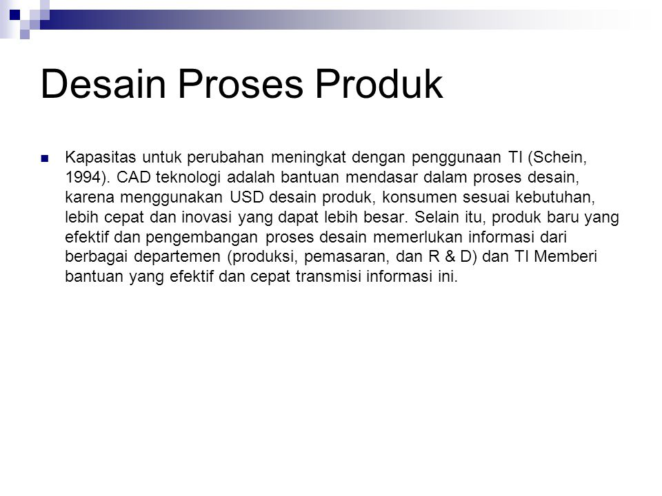 Desain Proses Produk Kapasitas untuk perubahan meningkat dengan penggunaan TI (Schein, 1994).
