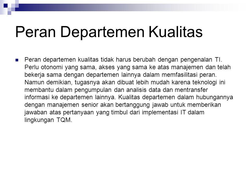 Peran Departemen Kualitas Peran departemen kualitas tidak harus berubah dengan pengenalan TI. Perlu otonomi yang sama, akses yang sama ke atas manajem