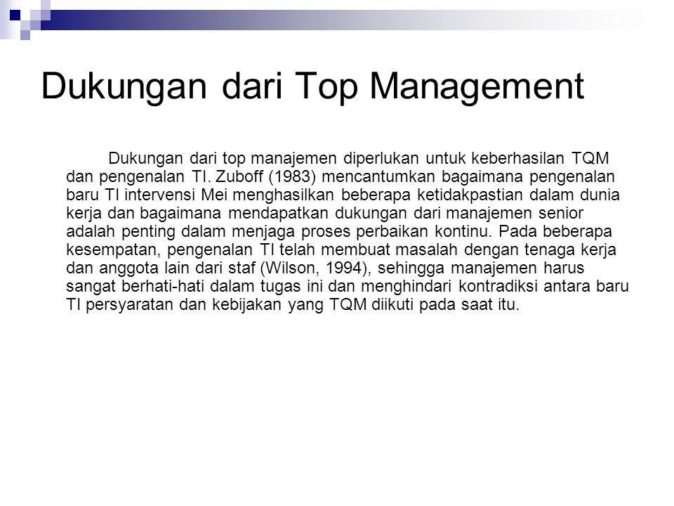 Dukungan dari Top Management Dukungan dari top manajemen diperlukan untuk keberhasilan TQM dan pengenalan TI. Zuboff (1983) mencantumkan bagaimana pen