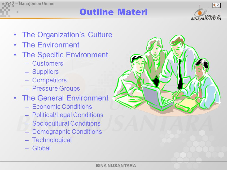 F0542 – Manajemen Umum BINA NUSANTARA Outline Materi The Organization's Culture The Environment The Specific Environment –Customers –Suppliers –Compet