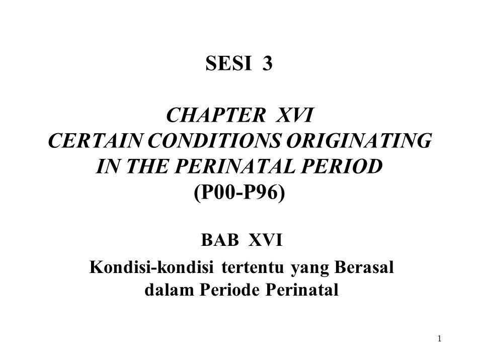 1 SESI 3 CHAPTER XVI CERTAIN CONDITIONS ORIGINATING IN THE PERINATAL PERIOD (P00-P96) BAB XVI Kondisi-kondisi tertentu yang Berasal dalam Periode Peri