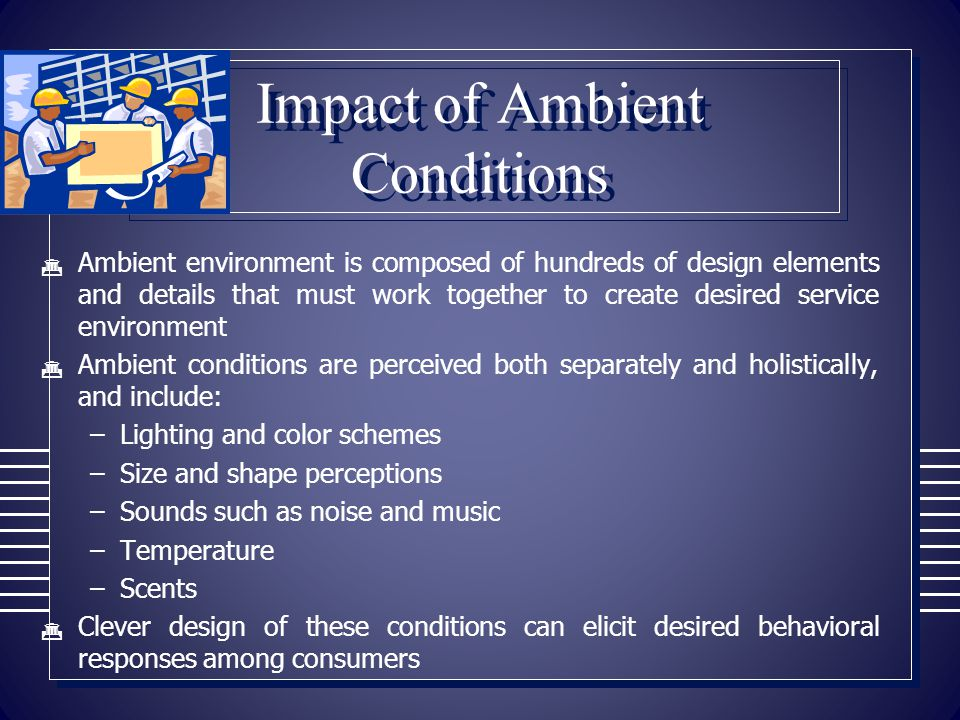 Impact of Ambient Conditions  Ambient environment is composed of hundreds of design elements and details that must work together to create desired se