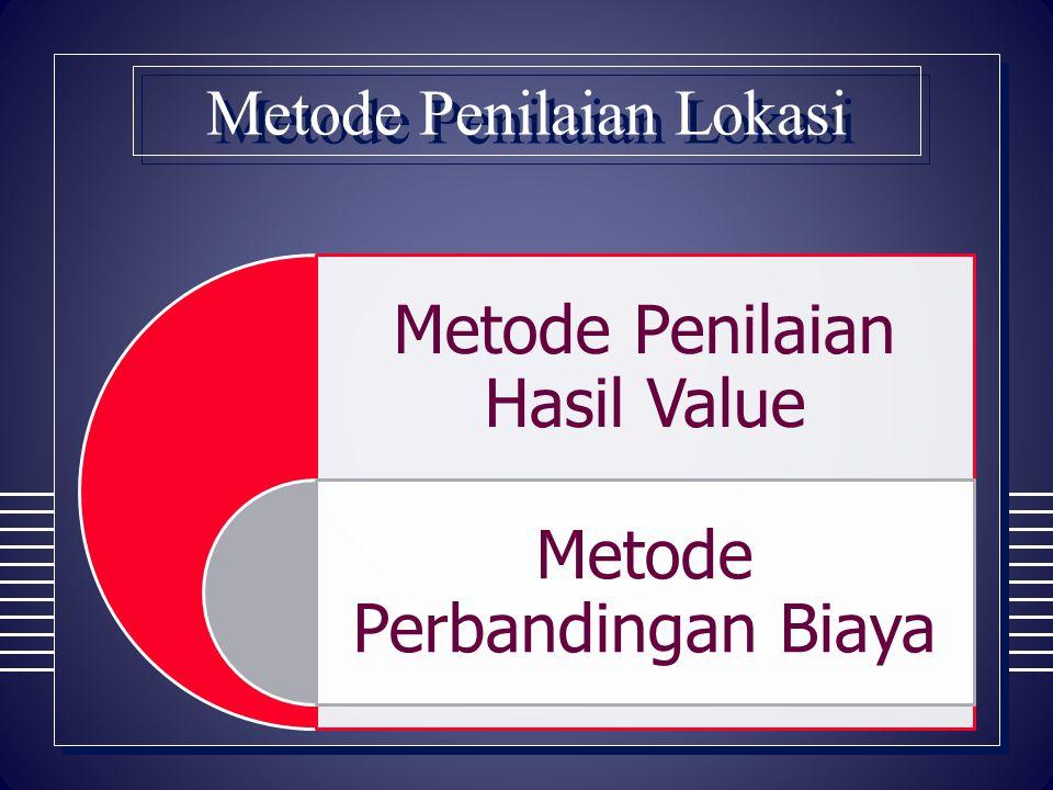 Metode Penilaian Lokasi Metode Penilaian Hasil Value Metode Perbandingan Biaya
