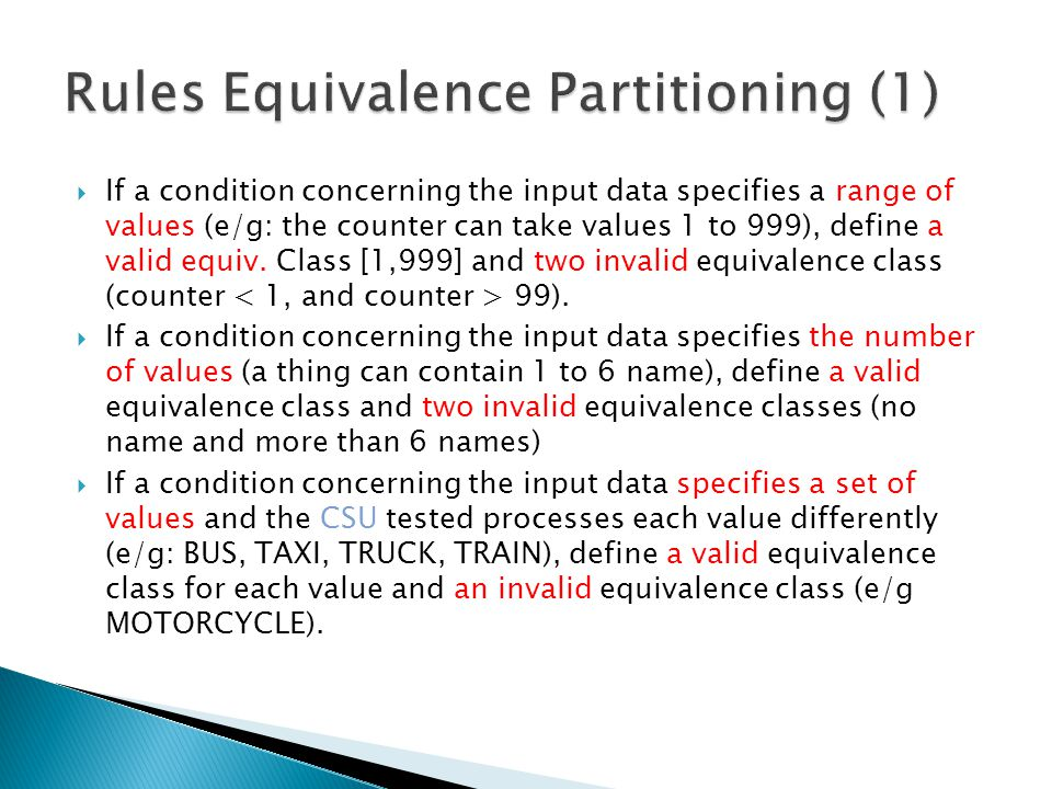  If a condition concerning the input data specifies a range of values (e/g: the counter can take values 1 to 999), define a valid equiv.