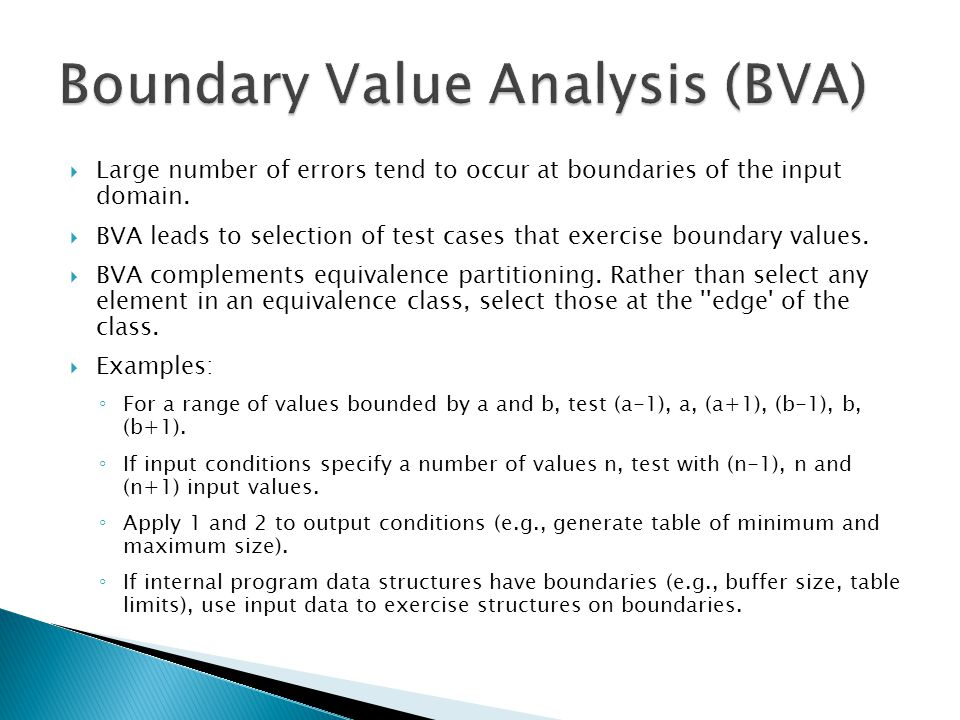  Large number of errors tend to occur at boundaries of the input domain.