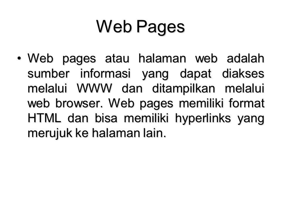 Web Pages Web pages atau halaman web adalah sumber informasi yang dapat diakses melalui WWW dan ditampilkan melalui web browser. Web pages memiliki fo