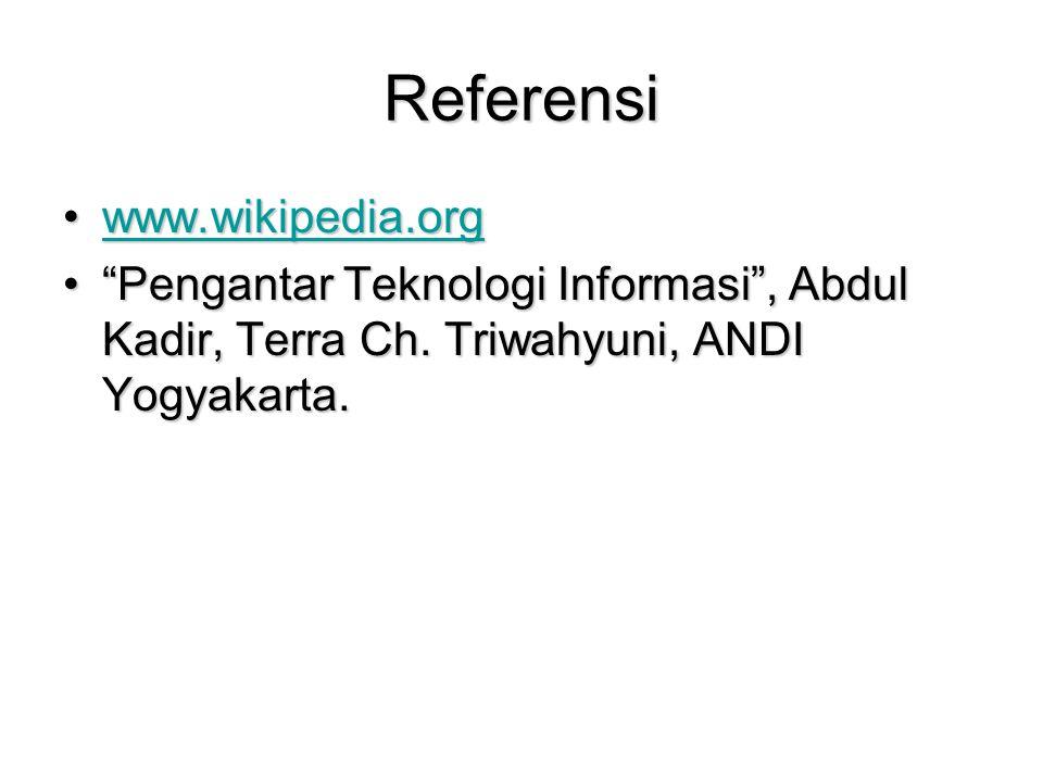 "Referensi www.wikipedia.orgwww.wikipedia.orgwww.wikipedia.org ""Pengantar Teknologi Informasi"", Abdul Kadir, Terra Ch. Triwahyuni, ANDI Yogyakarta.""Pen"