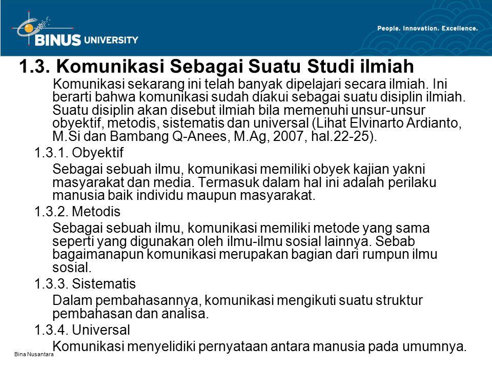 Bina Nusantara 1.3. Komunikasi Sebagai Suatu Studi ilmiah Komunikasi sekarang ini telah banyak dipelajari secara ilmiah. Ini berarti bahwa komunikasi