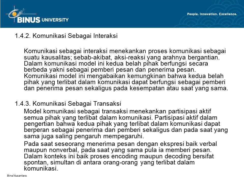 Bina Nusantara 1.4.2. Komunikasi Sebagai Interaksi Komunikasi sebagai interaksi menekankan proses komunikasi sebagai suatu kausalitas; sebab-akibat, a