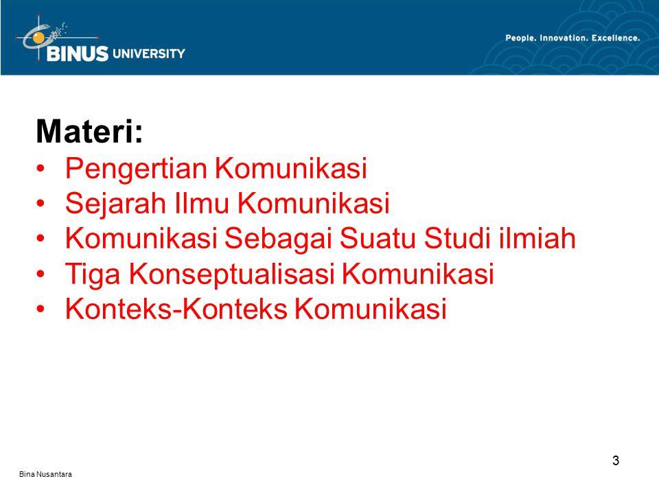 Bina Nusantara 3 Materi: Pengertian Komunikasi Sejarah Ilmu Komunikasi Komunikasi Sebagai Suatu Studi ilmiah Tiga Konseptualisasi Komunikasi Konteks-K
