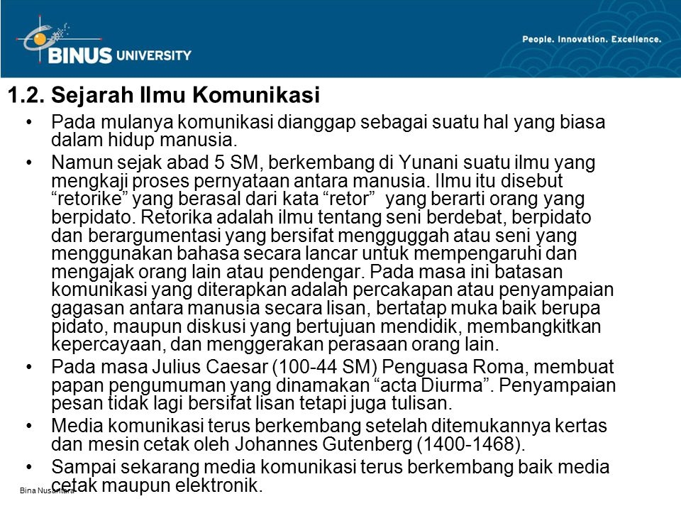 Bina Nusantara 1.2. Sejarah Ilmu Komunikasi Pada mulanya komunikasi dianggap sebagai suatu hal yang biasa dalam hidup manusia. Namun sejak abad 5 SM,