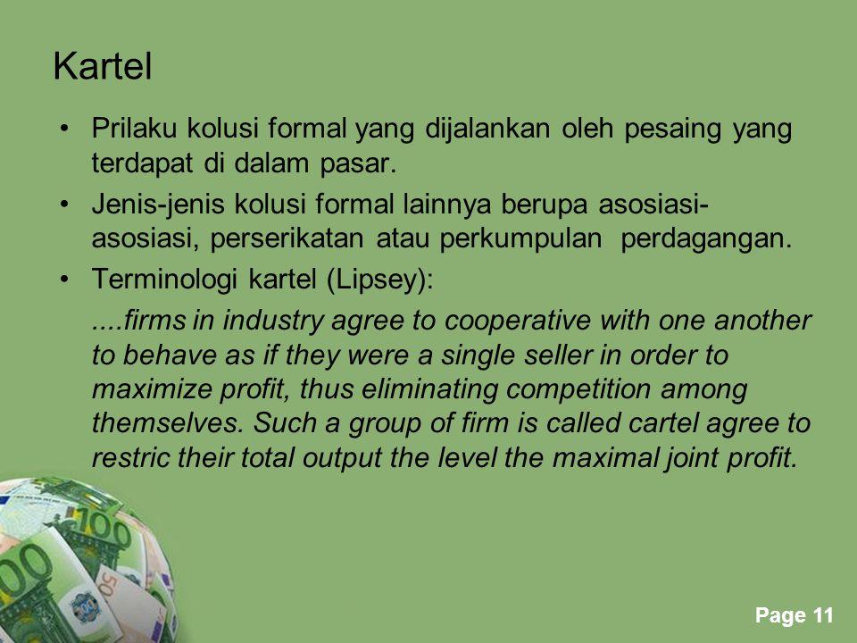 Powerpoint Templates Page 11 Kartel Prilaku kolusi formal yang dijalankan oleh pesaing yang terdapat di dalam pasar. Jenis-jenis kolusi formal lainnya