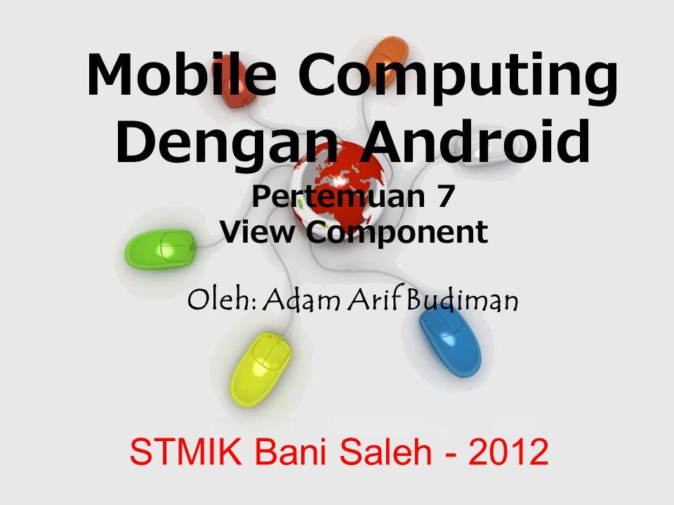 Free Powerpoint Templates Page 1 Free Powerpoint Templates Mobile Computing Dengan Android Pertemuan 7 View Component Oleh: Adam Arif Budiman STMIK Bani Saleh - 2012